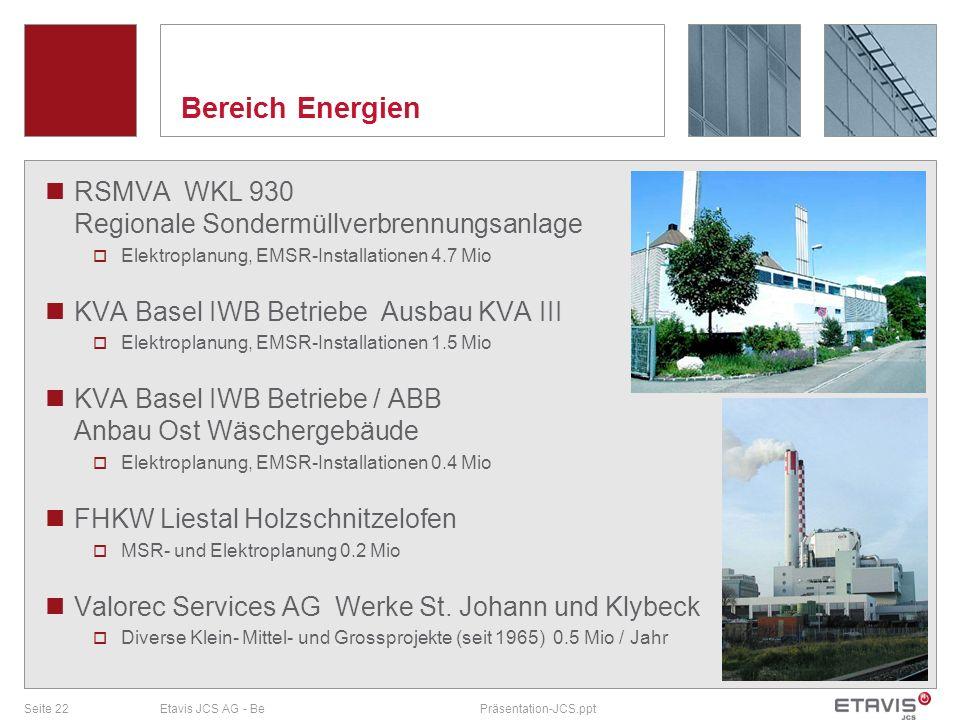 Seite 22Etavis JCS AG - BePräsentation-JCS.ppt Bereich Energien RSMVA WKL 930 Regionale Sondermüllverbrennungsanlage Elektroplanung, EMSR-Installation