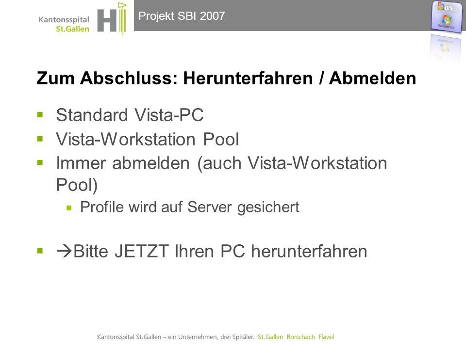 Projekt SBI 2007 Zum Abschluss: Herunterfahren / Abmelden Standard Vista-PC Vista-Workstation Pool Immer abmelden (auch Vista-Workstation Pool) Profile wird auf Server gesichert Bitte JETZT Ihren PC herunterfahren