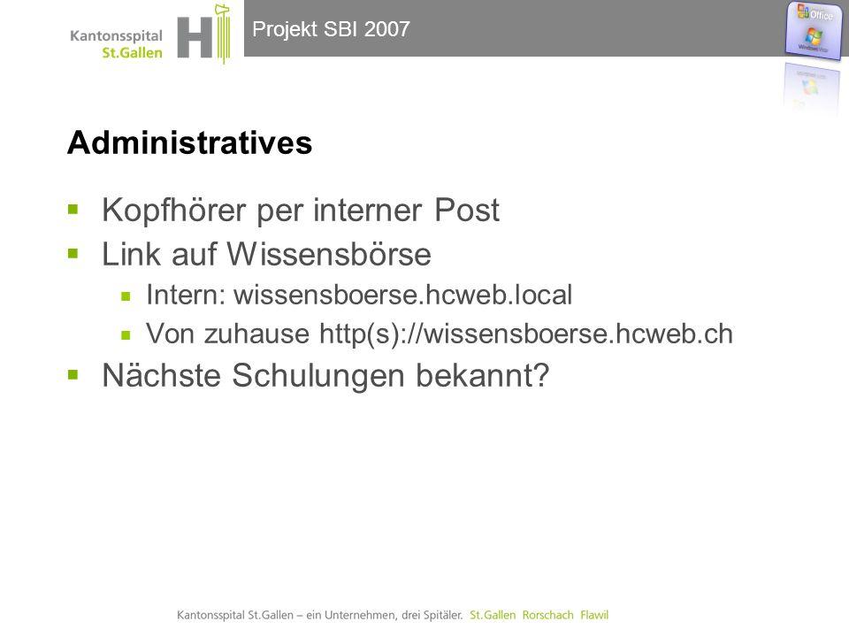 Projekt SBI 2007 Administratives Kopfhörer per interner Post Link auf Wissensbörse Intern: wissensboerse.hcweb.local Von zuhause http(s)://wissensboerse.hcweb.ch Nächste Schulungen bekannt