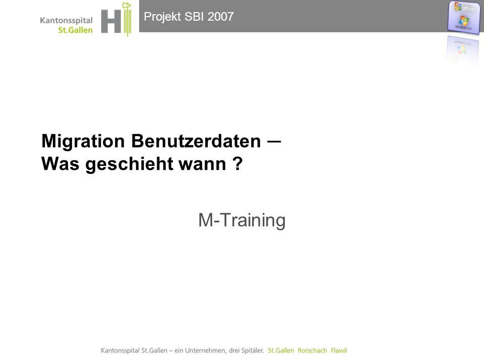 Projekt SBI 2007 Migration Benutzerdaten Was geschieht wann ? M-Training