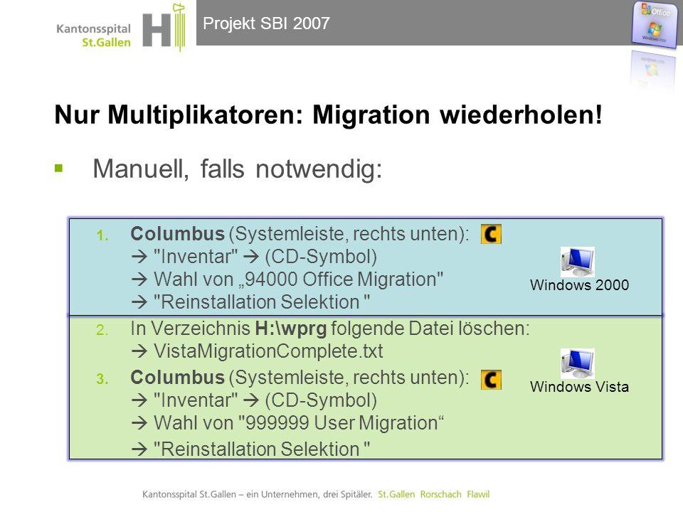 Projekt SBI 2007 Nur Multiplikatoren: Migration wiederholen! Manuell, falls notwendig: 1. Columbus (Systemleiste, rechts unten):