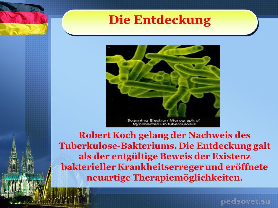 Die Entdeckung Robert Koch gelang der Nachweis des Tuberkulose-Bakteriums. Die Entdeckung galt als der entgültige Beweis der Existenz bakterieller Kra