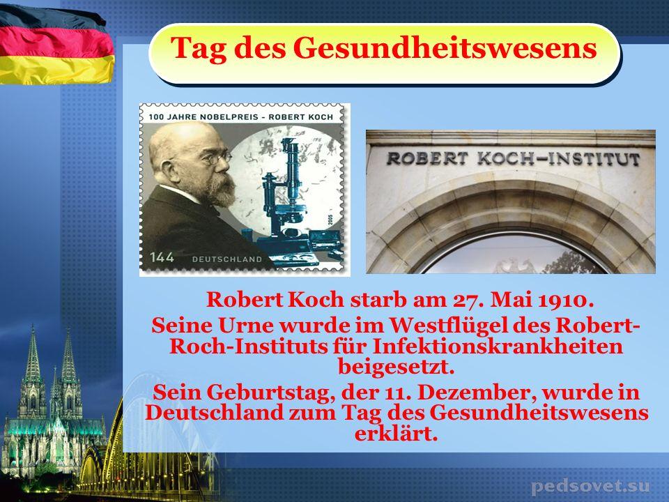 Robert Koch starb am 27. Mai 1910. Seine Urne wurde im Westflügel des Robert- Roch-Instituts für Infektionskrankheiten beigesetzt. Sein Geburtstag, de