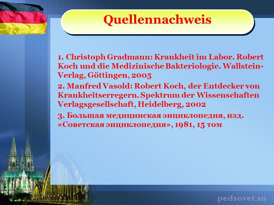 1. Christoph Gradmann: Krankheit im Labor. Robert Koch und die Medizinische Bakteriologie. Wallstein- Verlag, Göttingen, 2005 2. Manfred Vasold: Rober