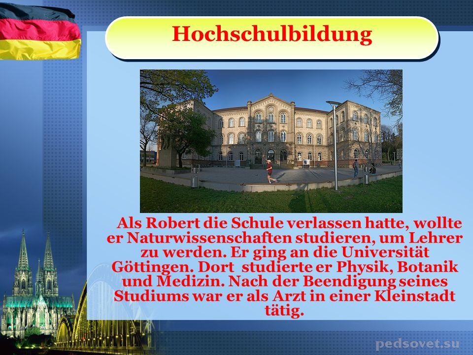 Als Robert die Schule verlassen hatte, wollte er Naturwissenschaften studieren, um Lehrer zu werden. Er ging an die Universität Göttingen. Dort studie