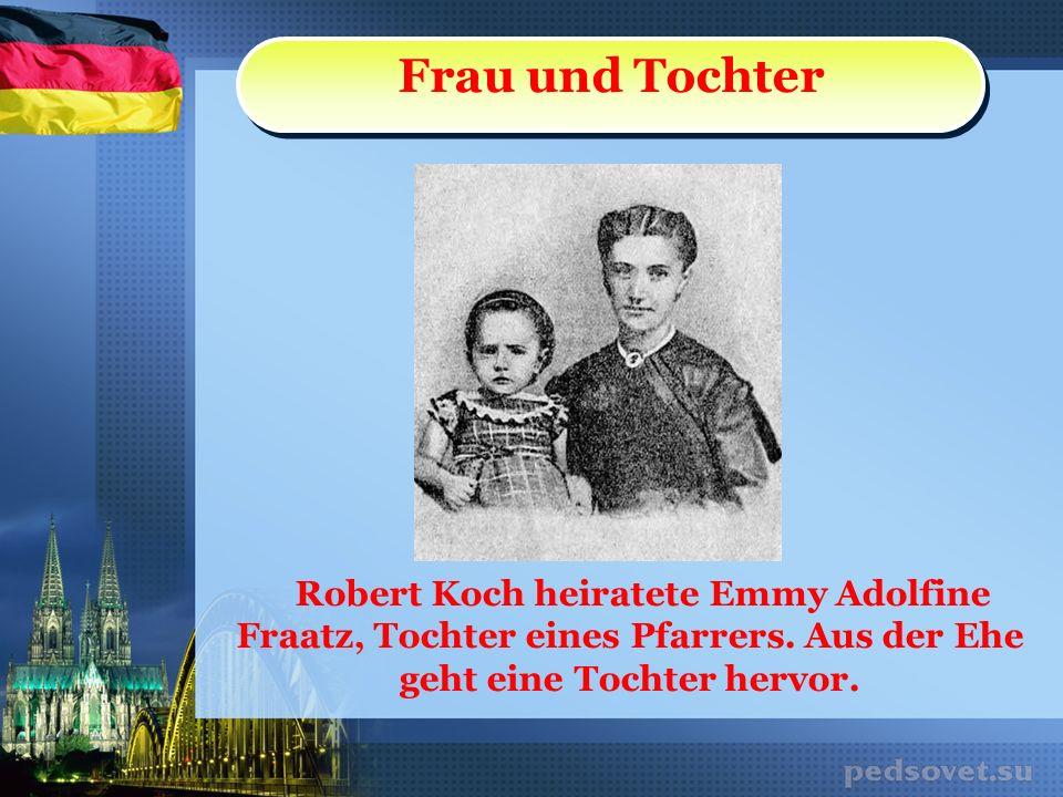 Robert Koch heiratete Emmy Adolfine Fraatz, Tochter eines Pfarrers. Aus der Ehe geht eine Tochter hervor. Frau und Tochter