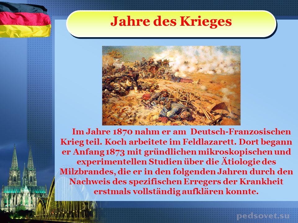 Im Jahre 1870 nahm er am Deutsch-Franzosischen Krieg teil. Koch arbeitete im Feldlazarett. Dort begann er Anfang 1873 mit gründlichen mikroskopischen