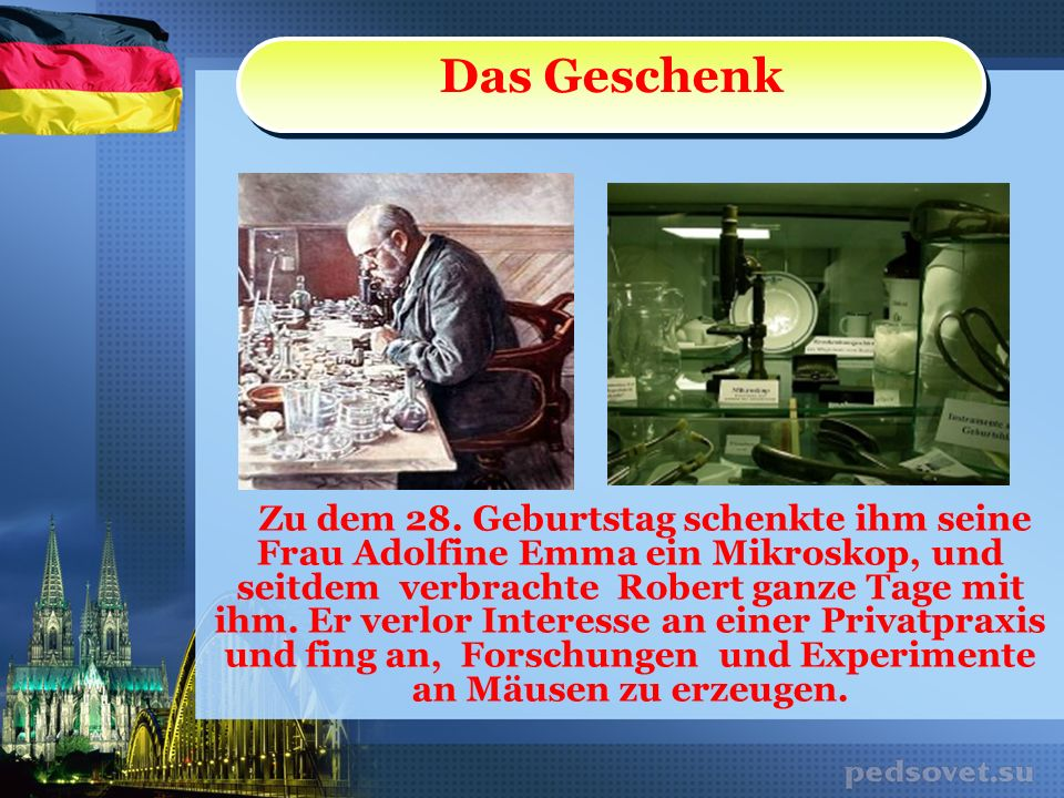 Zu dem 28. Geburtstag schenkte ihm seine Frau Adolfine Emma ein Mikroskop, und seitdem verbrachte Robert ganze Tage mit ihm. Er verlor Interesse an ei