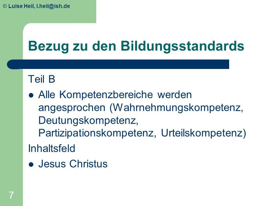 © Luise Heil, luiseheil@unitybox.de 7 Bezug zu den Bildungsstandards Teil B Alle Kompetenzbereiche werden angesprochen (Wahrnehmungskompetenz, Deutung