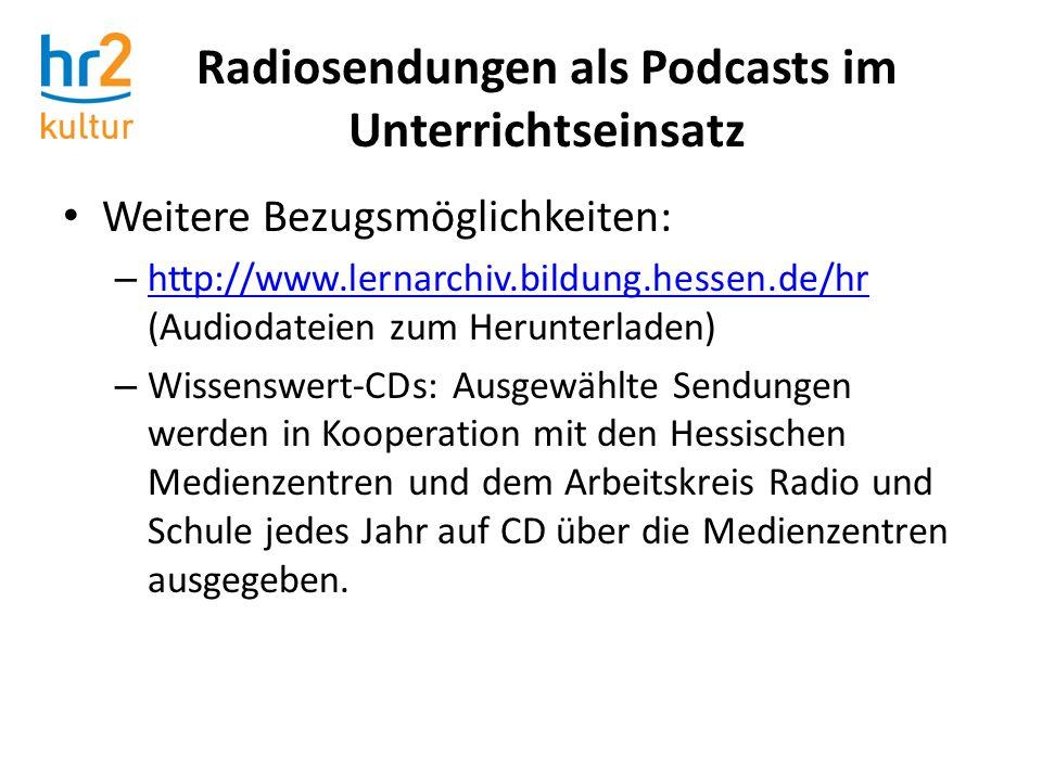 Radiosendungen als Podcasts im Unterrichtseinsatz Weitere Bezugsmöglichkeiten: – http://www.lernarchiv.bildung.hessen.de/hr (Audiodateien zum Herunter