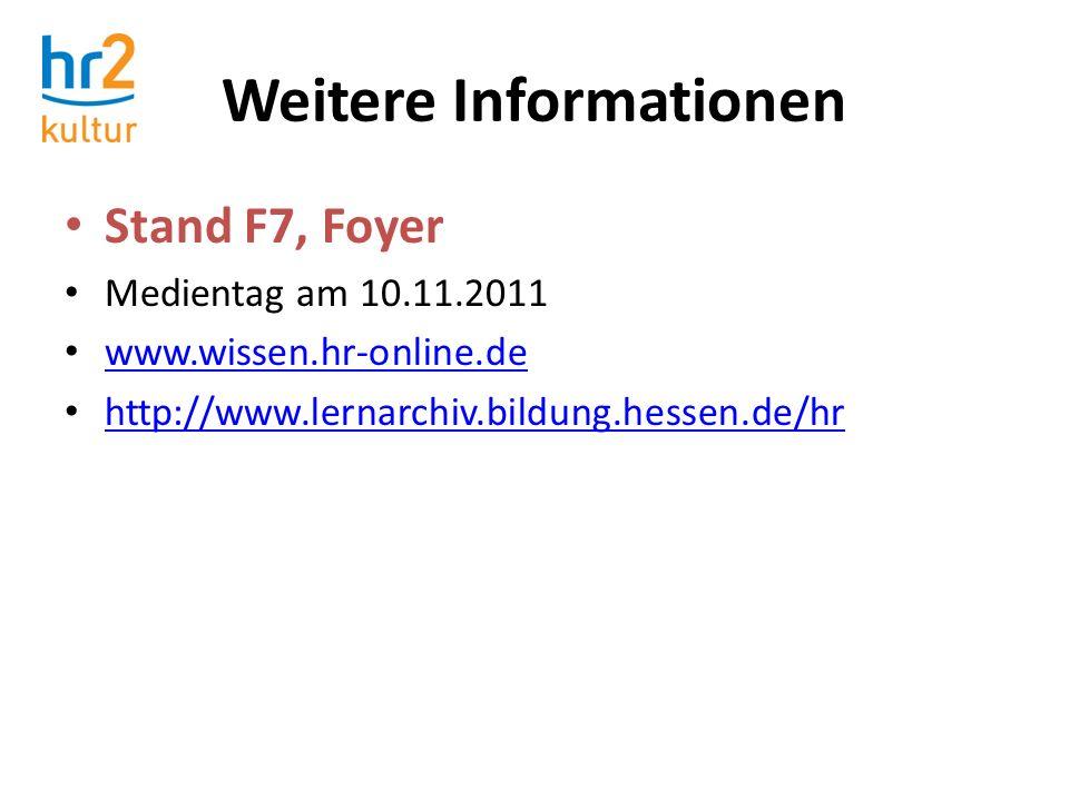 Weitere Informationen Stand F7, Foyer Medientag am 10.11.2011 www.wissen.hr-online.de http://www.lernarchiv.bildung.hessen.de/hr