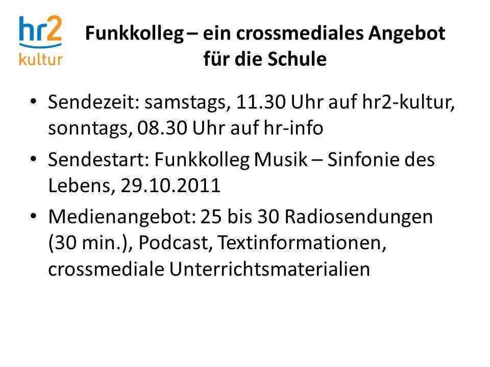 Funkkolleg – ein crossmediales Angebot für die Schule Sendezeit: samstags, 11.30 Uhr auf hr2-kultur, sonntags, 08.30 Uhr auf hr-info Sendestart: Funkk