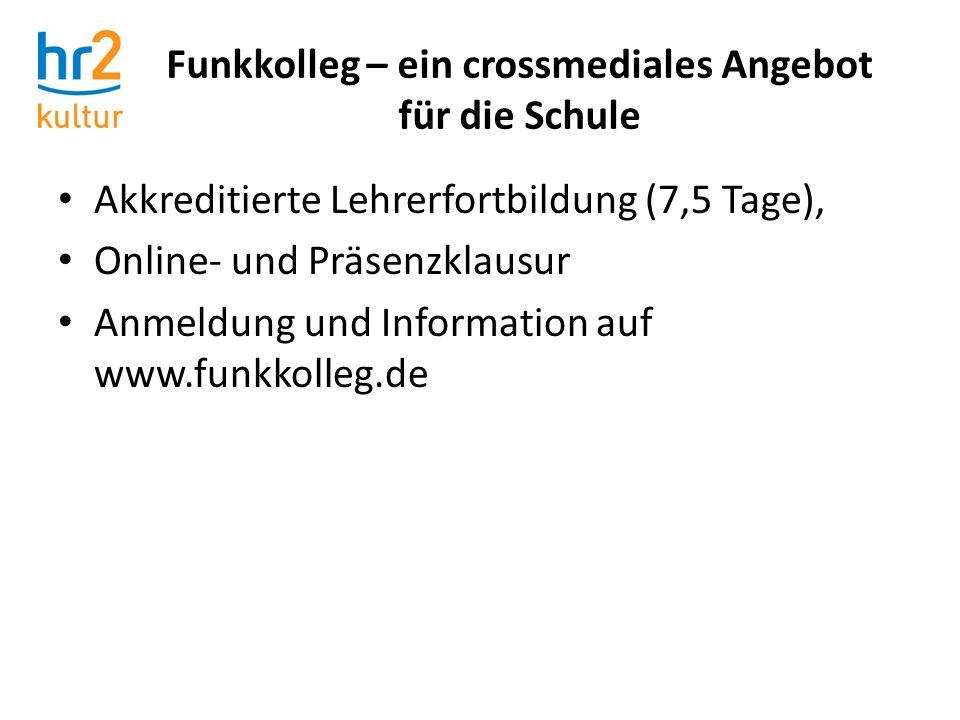 Akkreditierte Lehrerfortbildung (7,5 Tage), Online- und Präsenzklausur Anmeldung und Information auf www.funkkolleg.de Funkkolleg – ein crossmediales