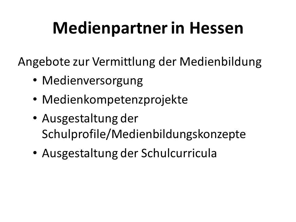 Medienpartner in Hessen Angebote zur Vermittlung der Medienbildung Medienversorgung Medienkompetenzprojekte Ausgestaltung der Schulprofile/Medienbildu