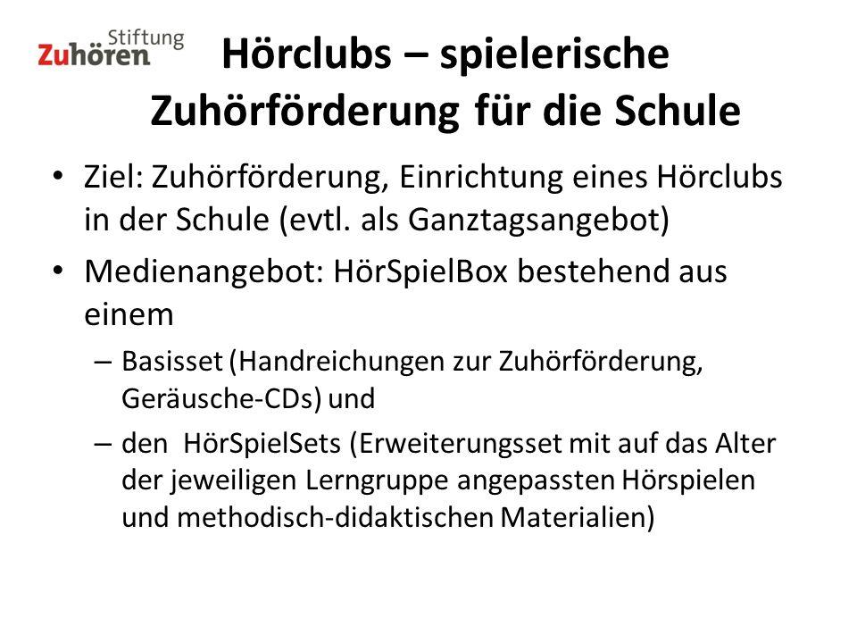 Hörclubs – spielerische Zuhörförderung für die Schule Ziel: Zuhörförderung, Einrichtung eines Hörclubs in der Schule (evtl. als Ganztagsangebot) Medie