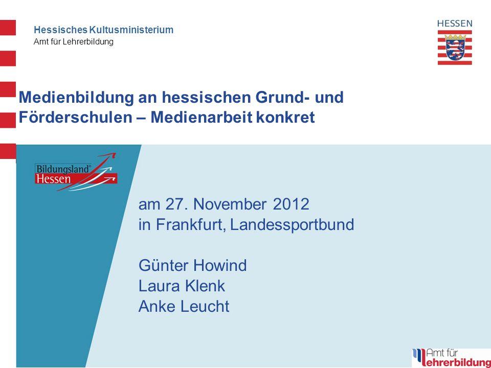 Hessisches Kultusministerium Amt für Lehrerbildung Medienbildung an hessischen Grund- und Förderschulen – Medienarbeit konkret am 27.