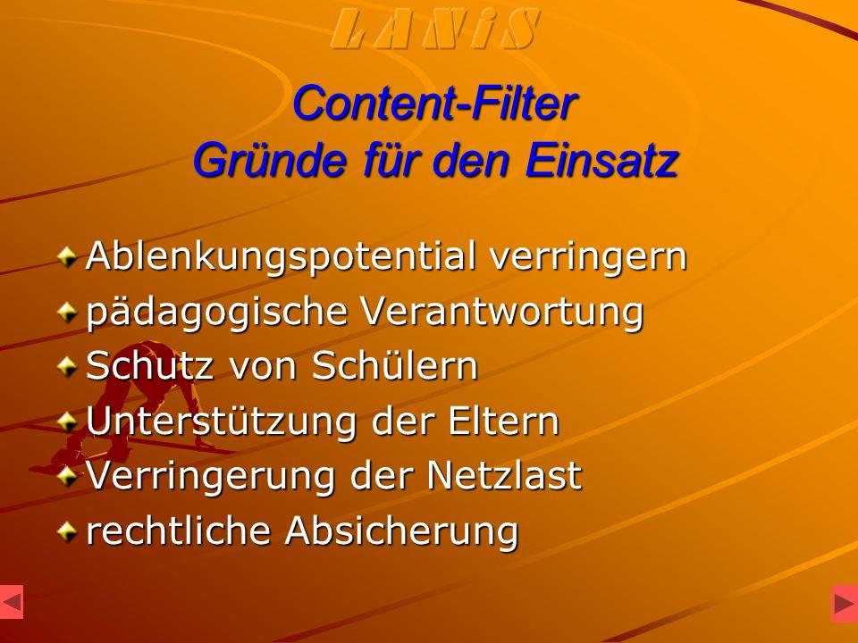 Content-Filter Gründe für den Einsatz Ablenkungspotential verringern pädagogische Verantwortung Schutz von Schülern Unterstützung der Eltern Verringerung der Netzlast rechtliche Absicherung
