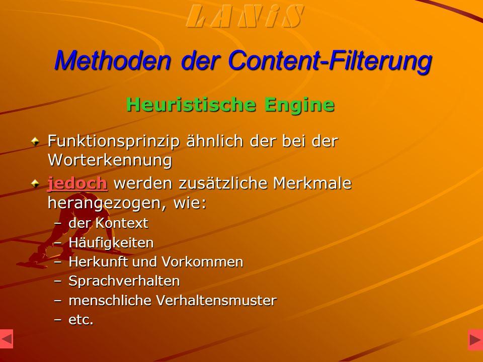 Methoden der Content-Filterung Funktionsprinzip ähnlich der bei der Worterkennung jedoch werden zusätzliche Merkmale herangezogen, wie: –der Kontext –Häufigkeiten –Herkunft und Vorkommen –Sprachverhalten –menschliche Verhaltensmuster –etc.