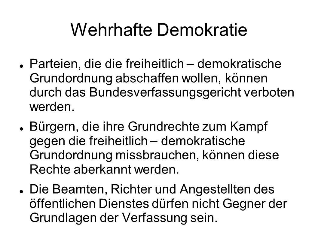 Wehrhafte Demokratie Parteien, die die freiheitlich – demokratische Grundordnung abschaffen wollen, können durch das Bundesverfassungsgericht verboten