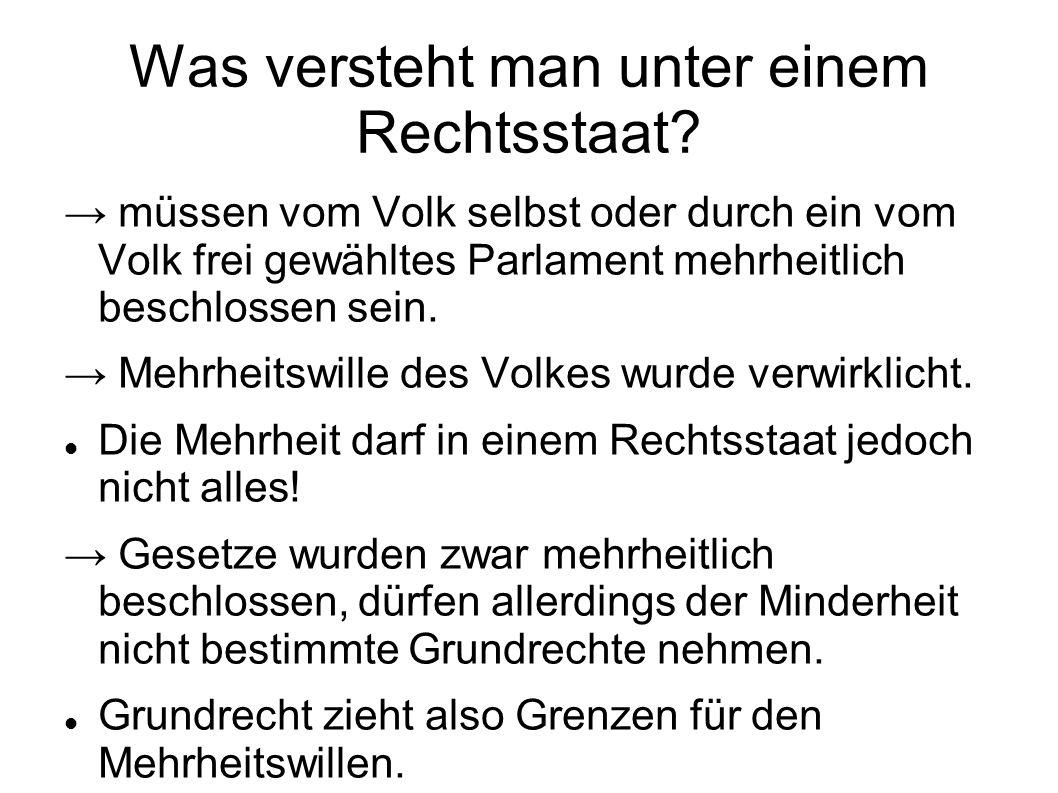 Was versteht man unter einem Rechtsstaat? müssen vom Volk selbst oder durch ein vom Volk frei gewähltes Parlament mehrheitlich beschlossen sein. Mehrh