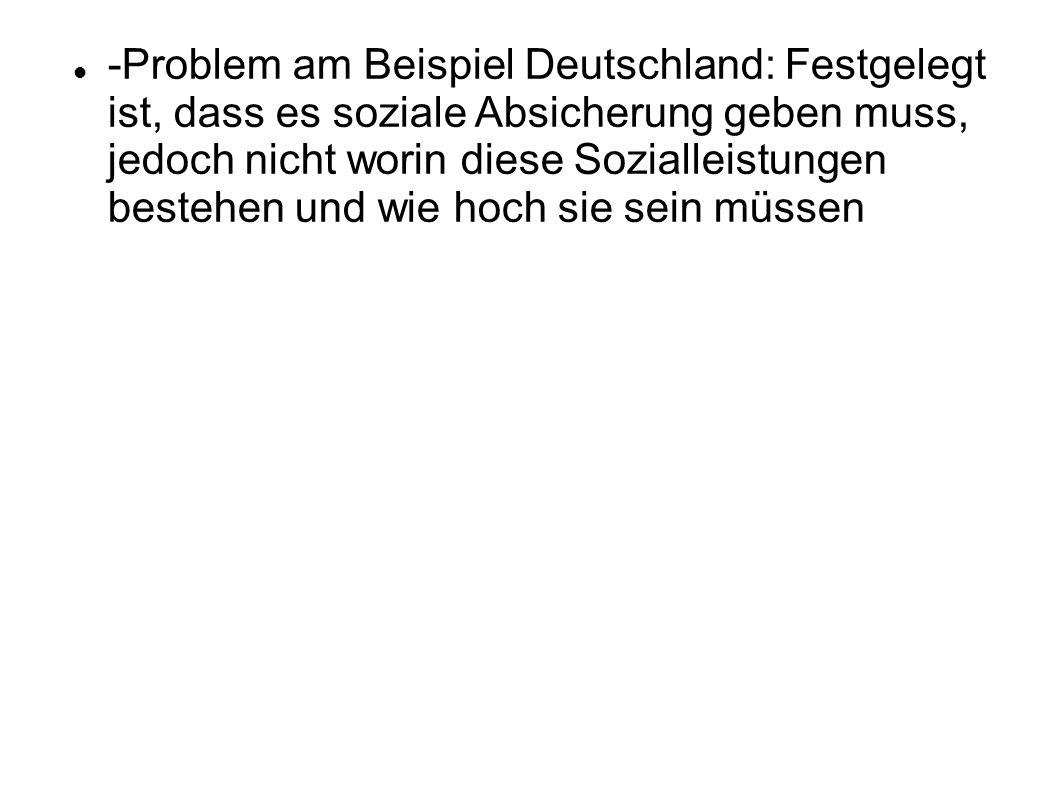 -Problem am Beispiel Deutschland: Festgelegt ist, dass es soziale Absicherung geben muss, jedoch nicht worin diese Sozialleistungen bestehen und wie h