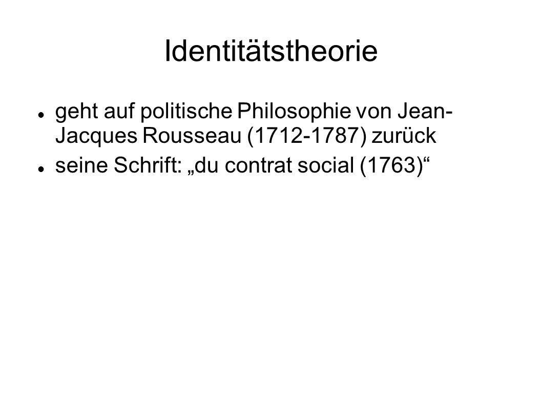 Identitätstheorie geht auf politische Philosophie von Jean- Jacques Rousseau (1712-1787) zurück seine Schrift: du contrat social (1763)