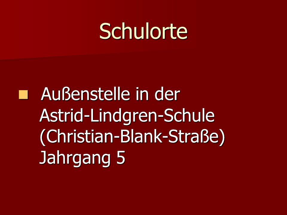 Schulorte Außenstelle in der Außenstelle in der Astrid-Lindgren-Schule Astrid-Lindgren-Schule (Christian-Blank-Straße) (Christian-Blank-Straße) Jahrga