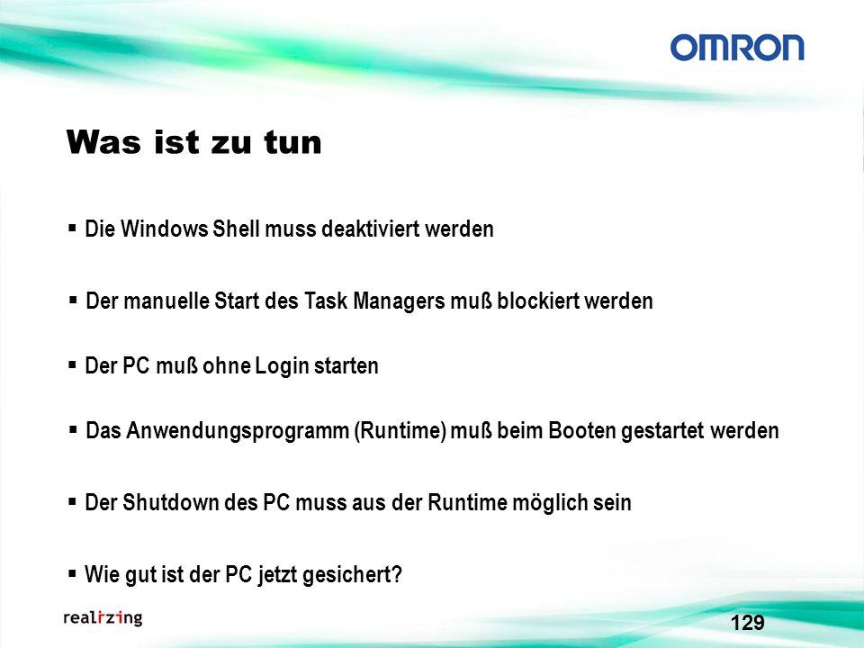 129 Was ist zu tun Das Anwendungsprogramm (Runtime) muß beim Booten gestartet werden Die Windows Shell muss deaktiviert werden Der Shutdown des PC mus