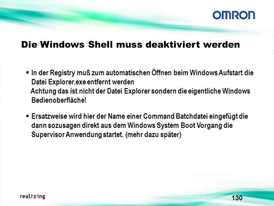 130 Die Windows Shell muss deaktiviert werden In der Registry muß zum automatischen Öffnen beim Windows Aufstart die Datei Explorer.exe entfernt werde