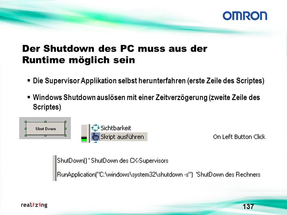137 Der Shutdown des PC muss aus der Runtime möglich sein Windows Shutdown auslösen mit einer Zeitverzögerung (zweite Zeile des Scriptes) Die Supervis