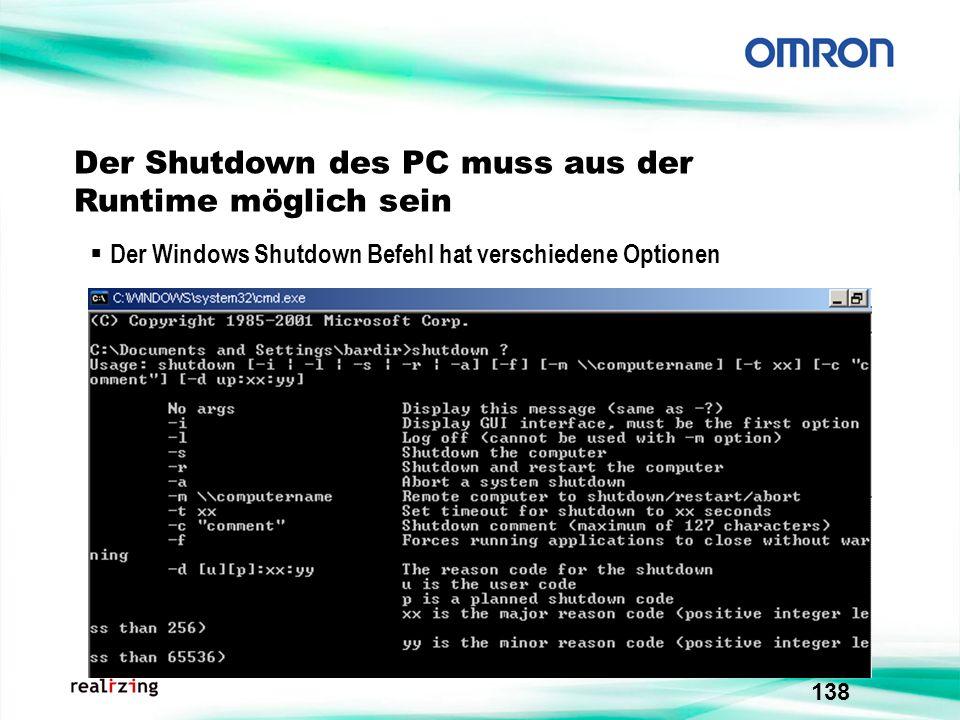 138 Der Shutdown des PC muss aus der Runtime möglich sein Der Windows Shutdown Befehl hat verschiedene Optionen