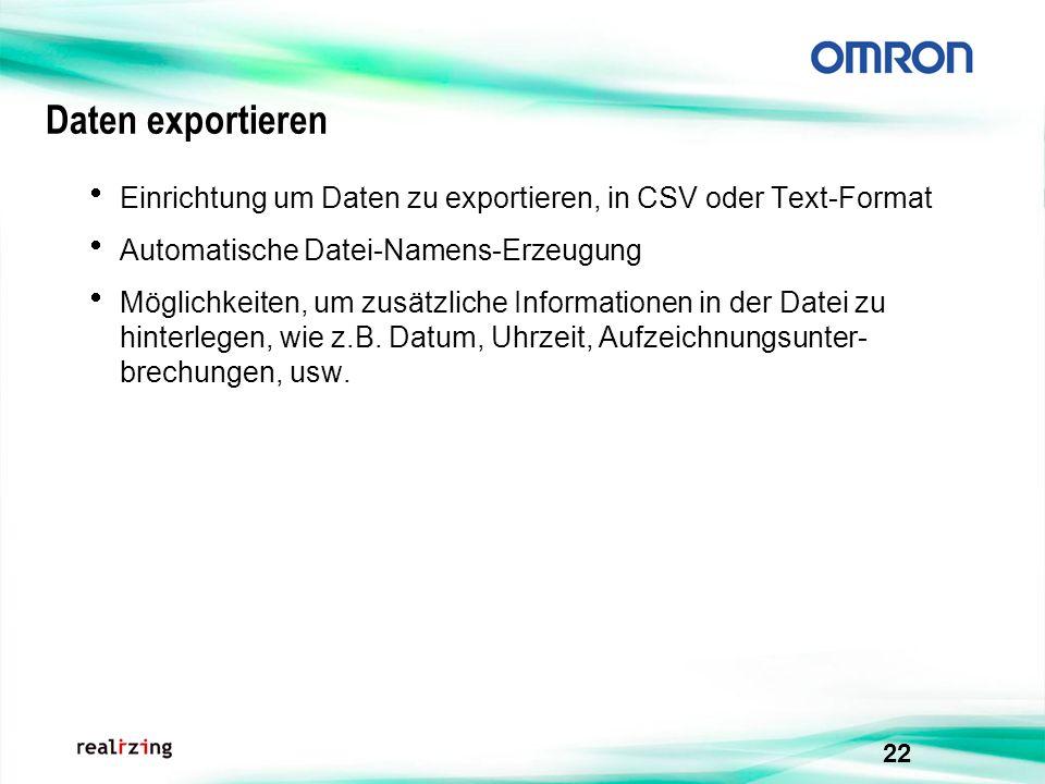 22 Daten exportieren Einrichtung um Daten zu exportieren, in CSV oder Text-Format Automatische Datei-Namens-Erzeugung Möglichkeiten, um zusätzliche In