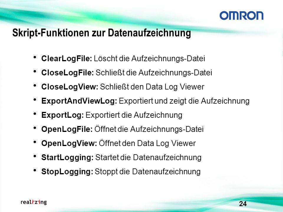 24 Skript-Funktionen zur Datenaufzeichnung ClearLogFile: Löscht die Aufzeichnungs-Datei CloseLogFile: Schließt die Aufzeichnungs-Datei CloseLogView: S