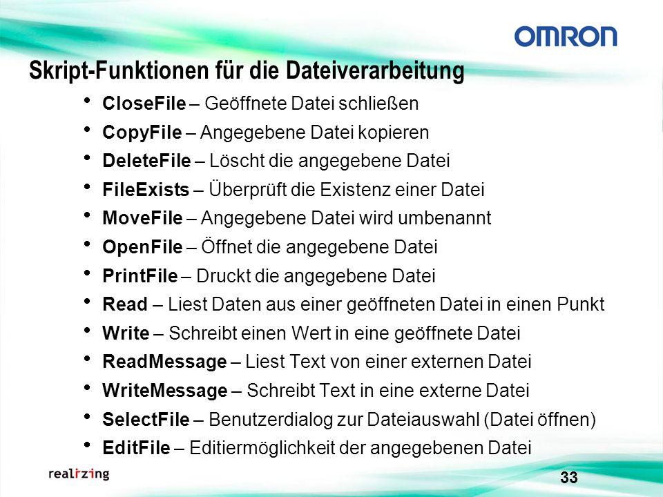33 Skript-Funktionen für die Dateiverarbeitung CloseFile – Geöffnete Datei schließen CopyFile – Angegebene Datei kopieren DeleteFile – Löscht die ange