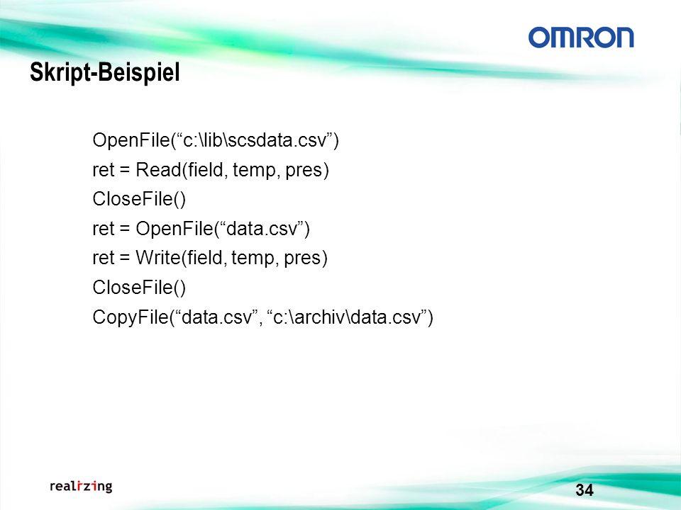 34 Skript-Beispiel OpenFile(c:\lib\scsdata.csv) ret = Read(field, temp, pres) CloseFile() ret = OpenFile(data.csv) ret = Write(field, temp, pres) Clos