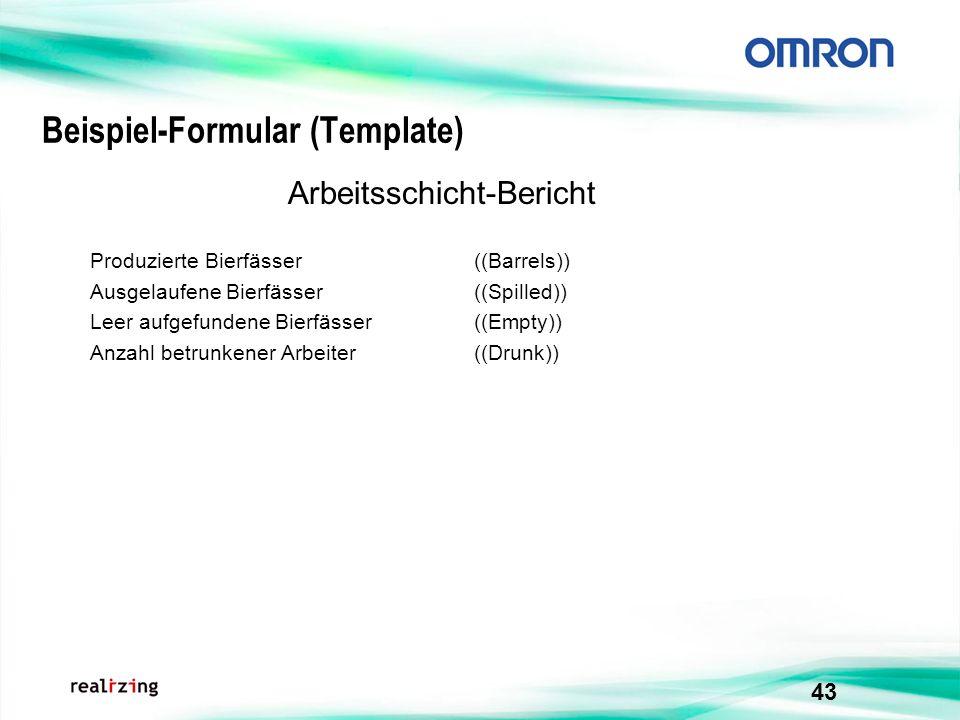 43 Beispiel-Formular (Template) Arbeitsschicht-Bericht Produzierte Bierfässer ((Barrels)) Ausgelaufene Bierfässer ((Spilled)) Leer aufgefundene Bierfä