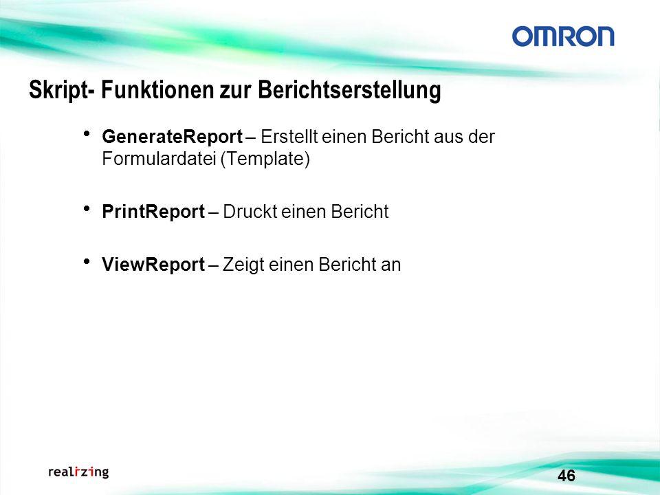 46 Skript- Funktionen zur Berichtserstellung GenerateReport – Erstellt einen Bericht aus der Formulardatei (Template) PrintReport – Druckt einen Beric