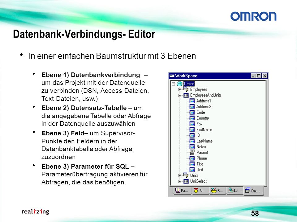 58 Datenbank-Verbindungs- Editor In einer einfachen Baumstruktur mit 3 Ebenen Ebene 1) Datenbankverbindung – um das Projekt mit der Datenquelle zu ver