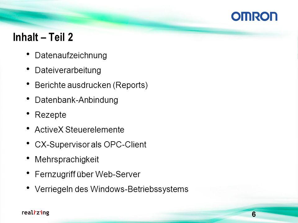 6 Datenaufzeichnung Dateiverarbeitung Berichte ausdrucken (Reports) Datenbank-Anbindung Rezepte ActiveX Steuerelemente CX-Supervisor als OPC-Client Me