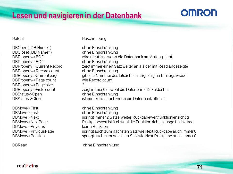 71 Lesen und navigieren in derDatenbank Lesen und navigieren in der Datenbank BefehlBeschreibung DBOpen( DB Name