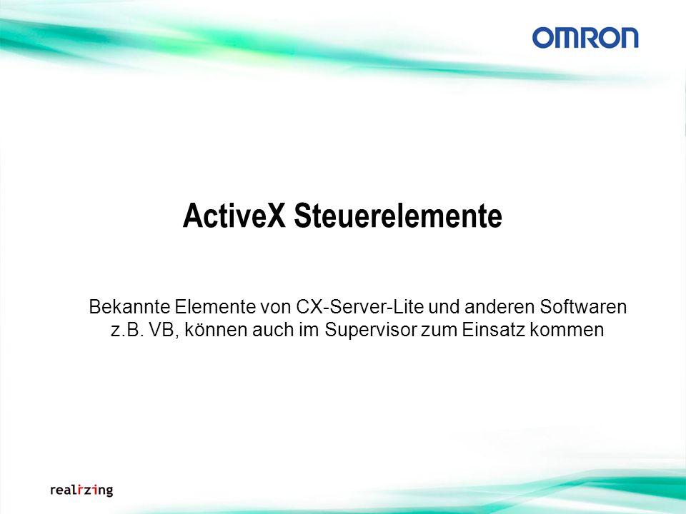 ActiveX Steuerelemente Bekannte Elemente von CX-Server-Lite und anderen Softwaren z.B. VB, können auch im Supervisor zum Einsatz kommen
