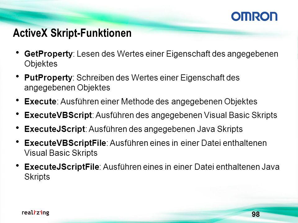 98 ActiveX Skript-Funktionen GetProperty: Lesen des Wertes einer Eigenschaft des angegebenen Objektes PutProperty: Schreiben des Wertes einer Eigensch
