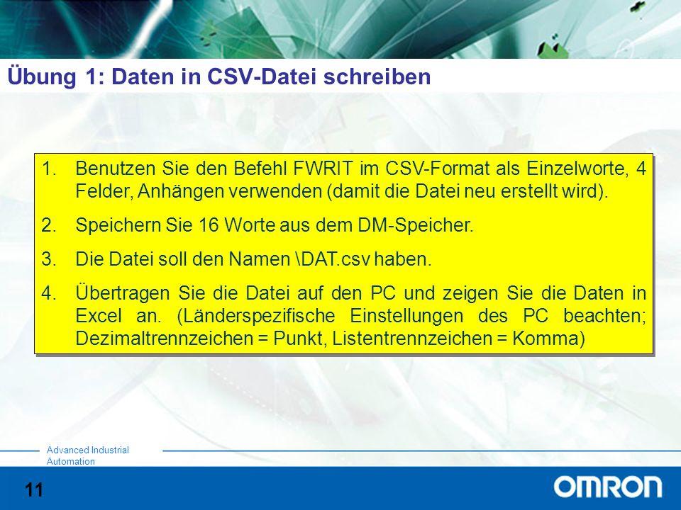 11 Advanced Industrial Automation Übung 1: Daten in CSV-Datei schreiben 1.Benutzen Sie den Befehl FWRIT im CSV-Format als Einzelworte, 4 Felder, Anhän