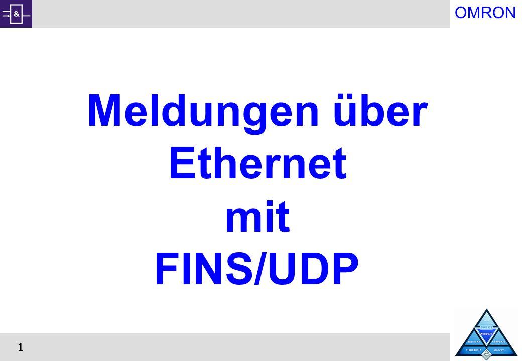 OMRON 12 Vergleich: TCP oder UDP UDP fügt nur die Portnummer dem Protokoll zu und gibt sonst die Daten einfach weiter an die Applikation.