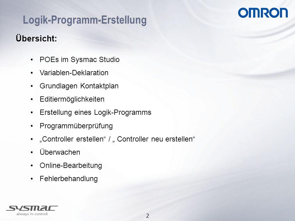 2 Logik-Programm-Erstellung Übersicht: POEs im Sysmac Studio Variablen-Deklaration Grundlagen Kontaktplan Editiermöglichkeiten Erstellung eines Logik-