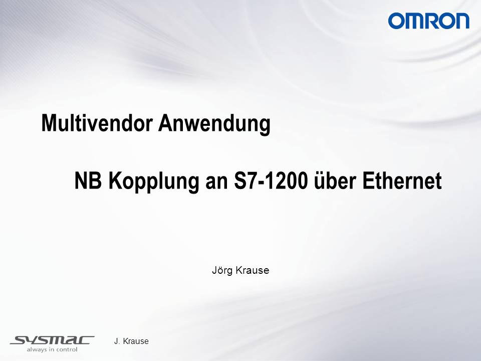 J. Krause Multivendor Anwendung NB Kopplung an S7-1200 über Ethernet Jörg Krause