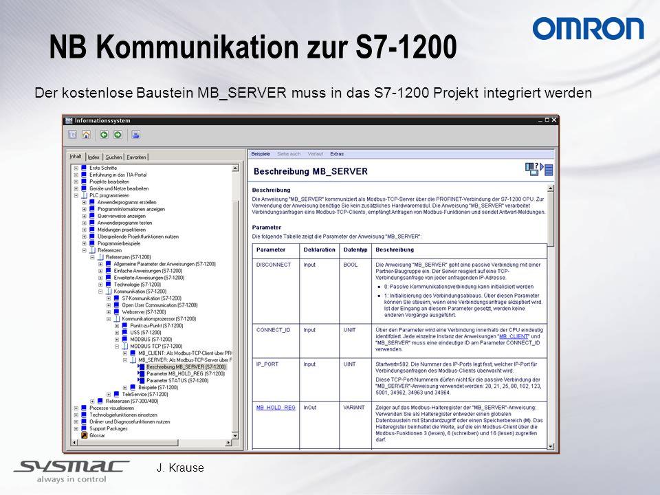 J. Krause Der kostenlose Baustein MB_SERVER muss in das S7-1200 Projekt integriert werden NB Kommunikation zur S7-1200