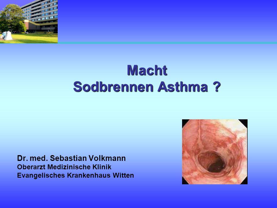 Macht Sodbrennen Asthma ? Dr. med. Sebastian Volkmann Oberarzt Medizinische Klinik Evangelisches Krankenhaus Witten