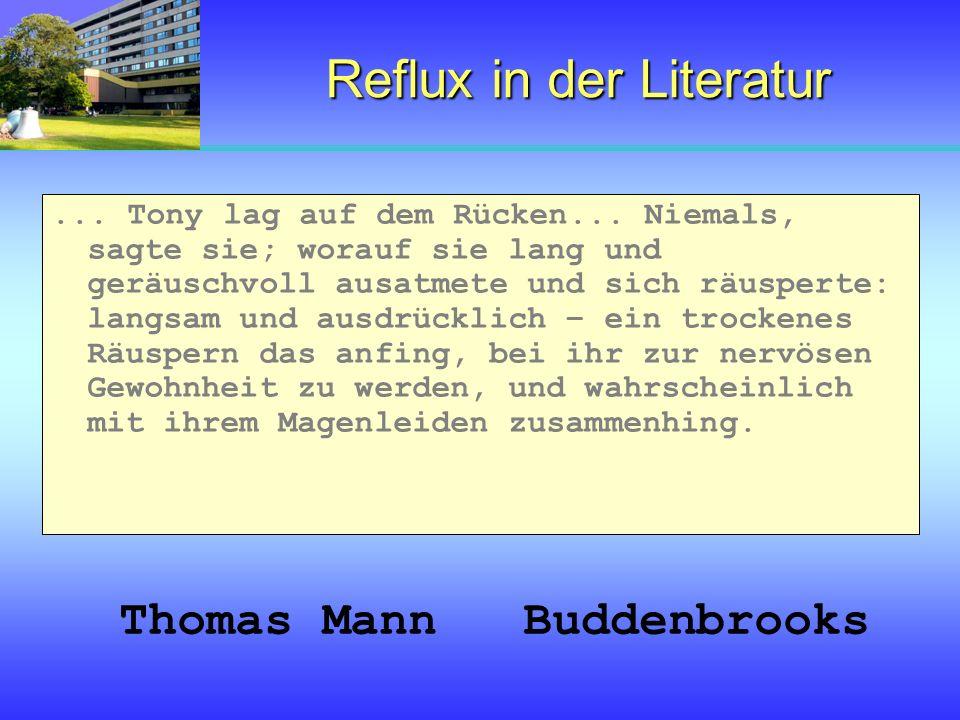 Reflux in der Literatur... Tony lag auf dem Rücken... Niemals, sagte sie; worauf sie lang und geräuschvoll ausatmete und sich räusperte: langsam und a