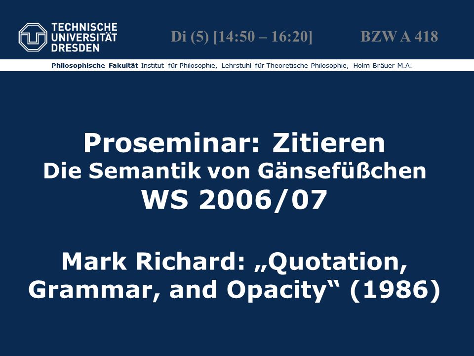 WS 2006/07Zitieren Zur Semantik von Gänsefüßchen Eigenschaften von reinen Anführungen Einführungen bilden opake Kontexte.